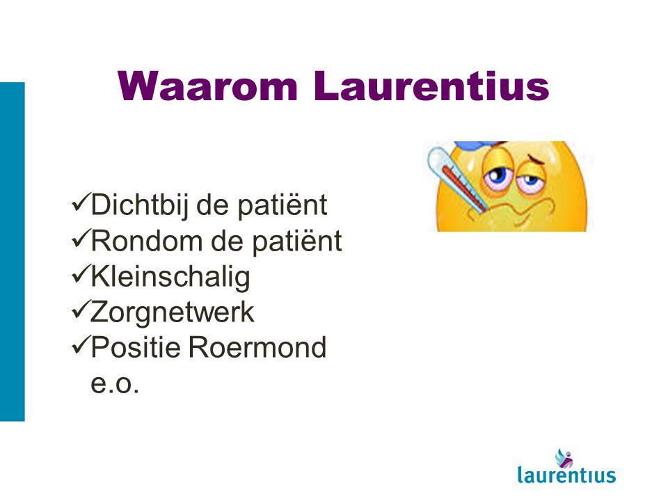 Waarom Laurentius Dichtbij de patiënt Rondom de patiënt Kleinschalig