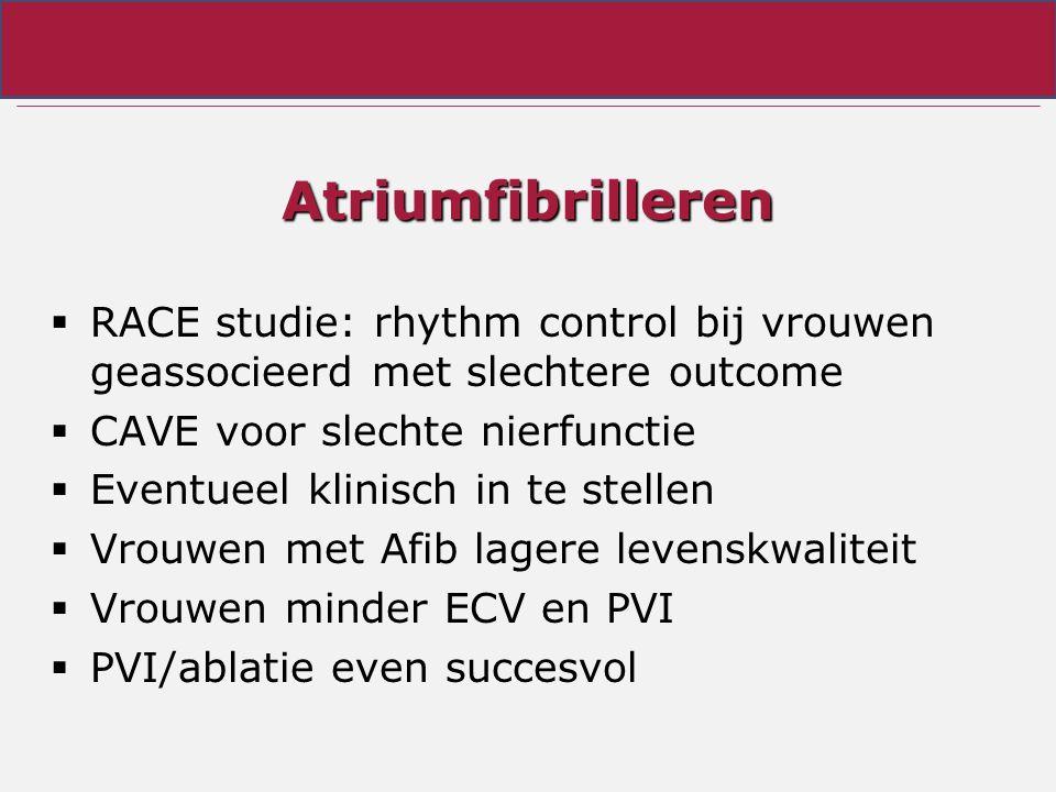 Atriumfibrilleren RACE studie: rhythm control bij vrouwen geassocieerd met slechtere outcome. CAVE voor slechte nierfunctie.