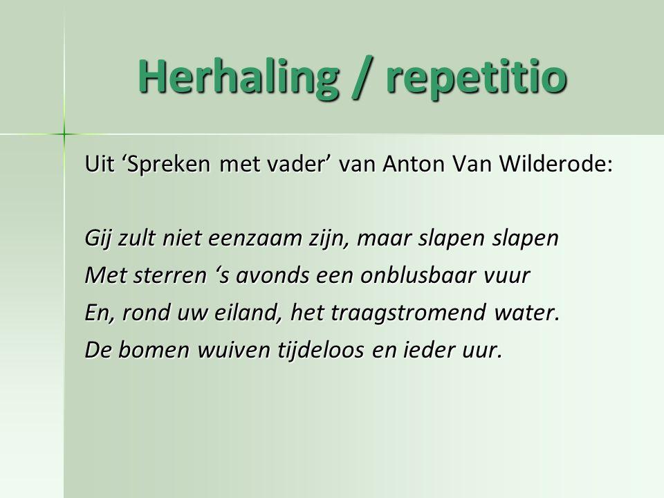 Herhaling / repetitio Uit 'Spreken met vader' van Anton Van Wilderode: