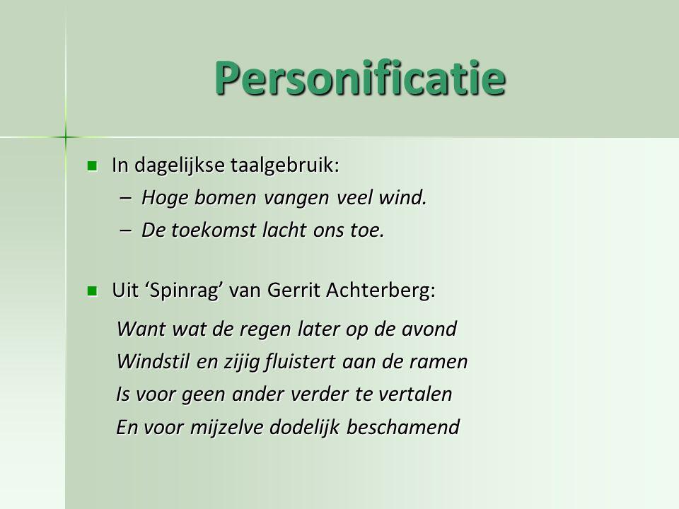 Personificatie In dagelijkse taalgebruik: Hoge bomen vangen veel wind.
