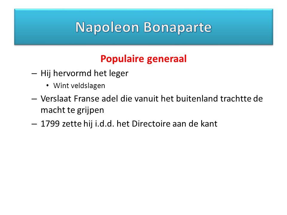 Napoleon Bonaparte Populaire generaal Hij hervormd het leger
