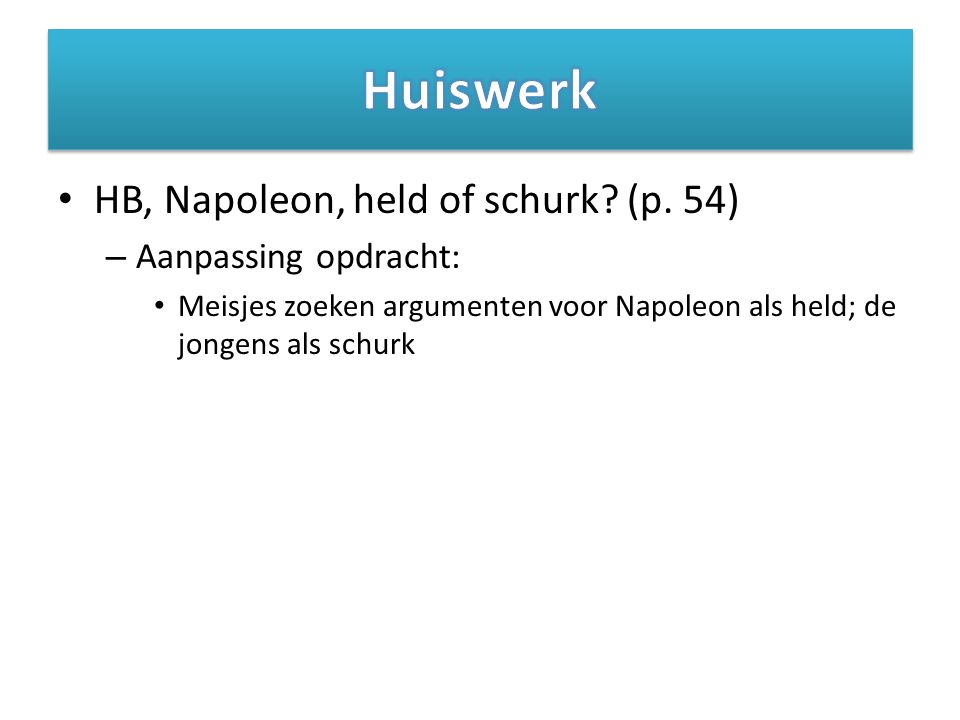 Huiswerk HB, Napoleon, held of schurk (p. 54) Aanpassing opdracht: