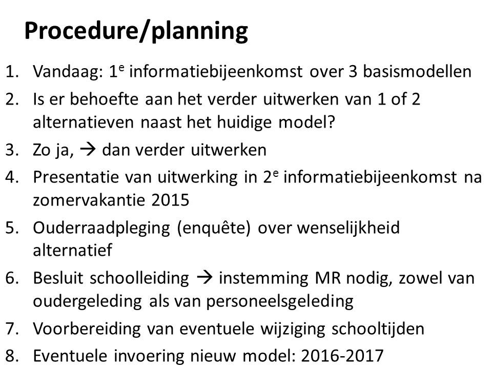 Procedure/planning Vandaag: 1e informatiebijeenkomst over 3 basismodellen.