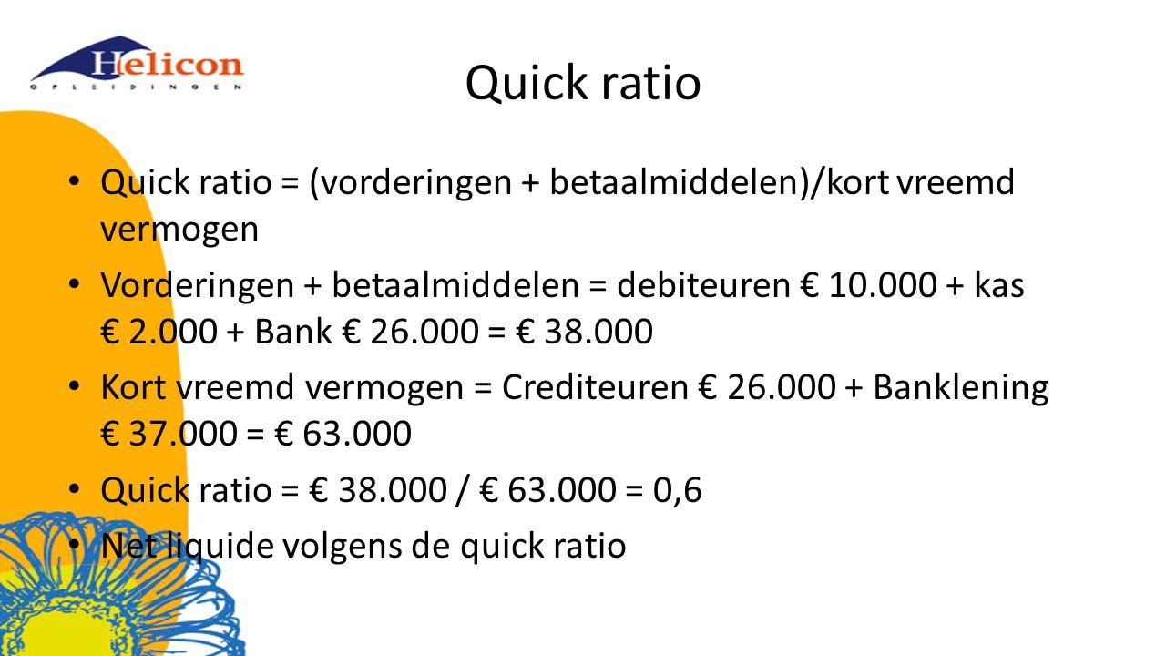 Quick ratio Quick ratio = (vorderingen + betaalmiddelen)/kort vreemd vermogen.