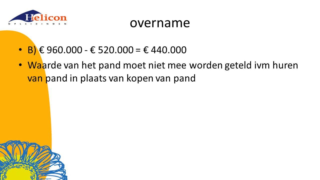 overname B) € 960.000 - € 520.000 = € 440.000.