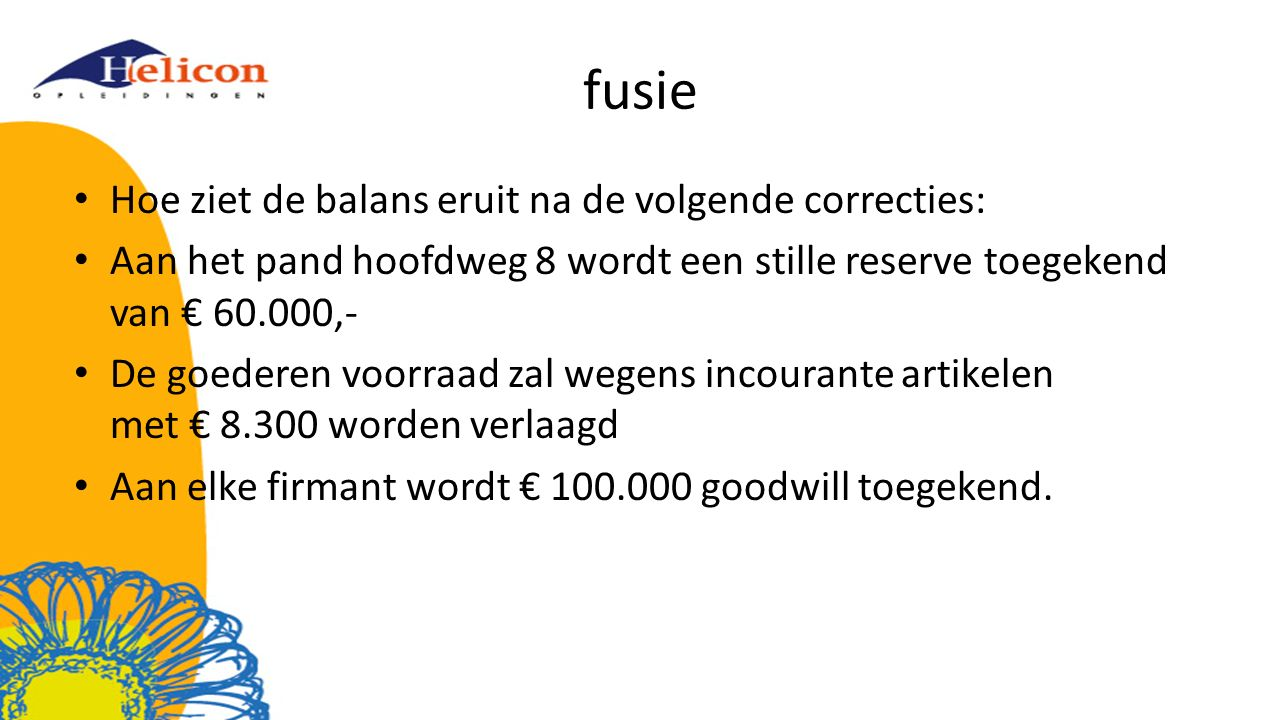 fusie Hoe ziet de balans eruit na de volgende correcties: