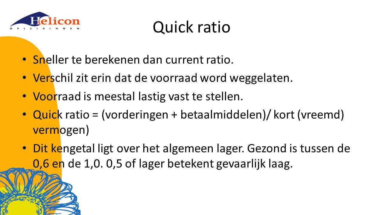 Quick ratio Sneller te berekenen dan current ratio.