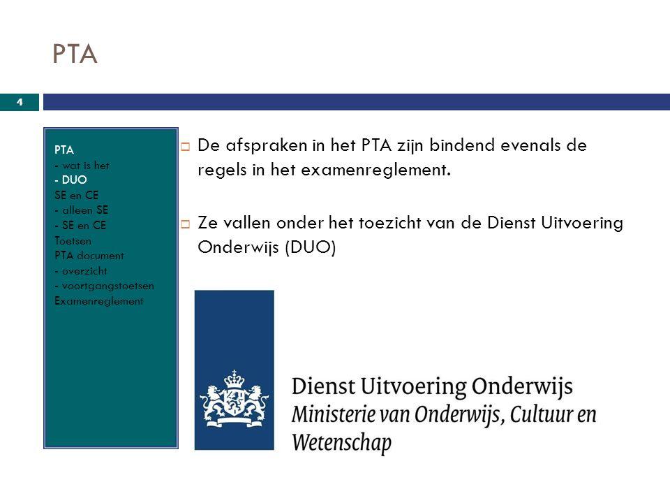 PTA PTA - wat is het - DUO SE en CE - alleen SE - SE en CE Toetsen PTA document - overzicht - voortgangstoetsen Examenreglement.