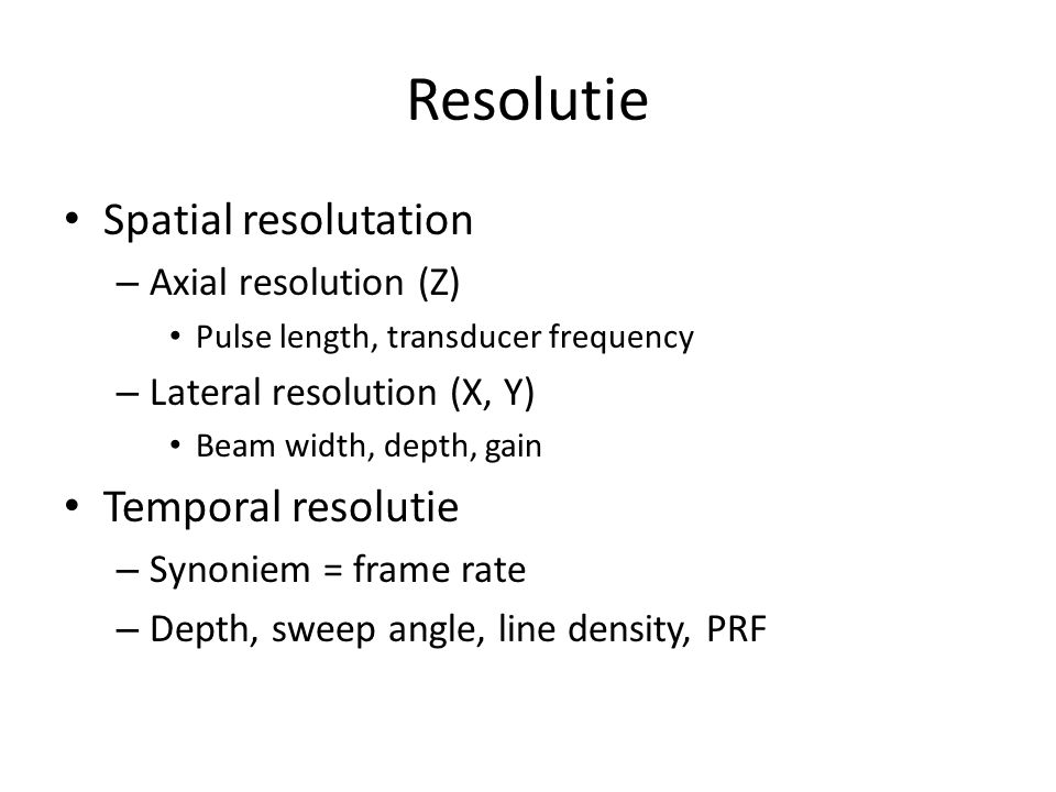 Resolutie Spatial resolutation Temporal resolutie Axial resolution (Z)