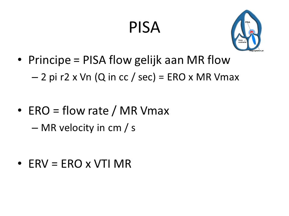 PISA Principe = PISA flow gelijk aan MR flow ERO = flow rate / MR Vmax