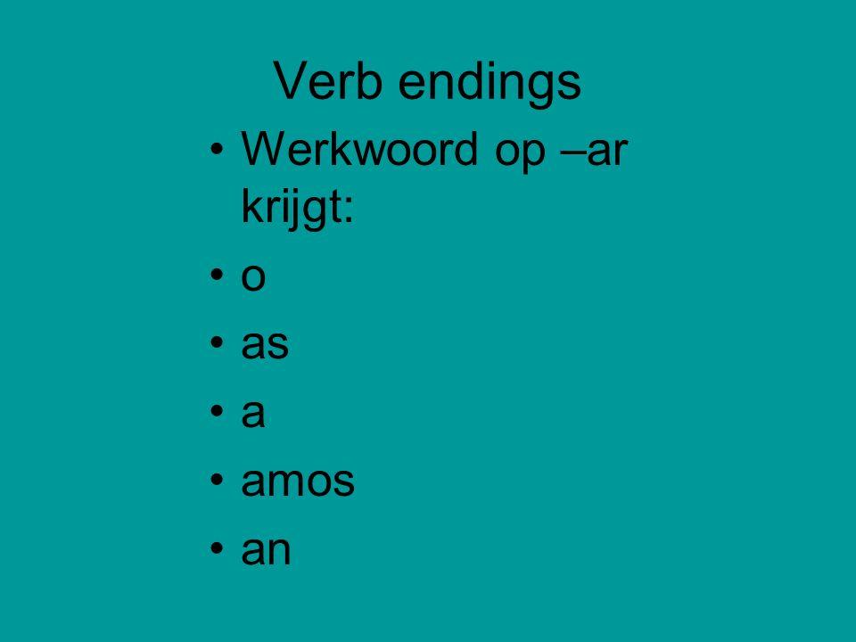 Verb endings Werkwoord op –ar krijgt: o as a amos an