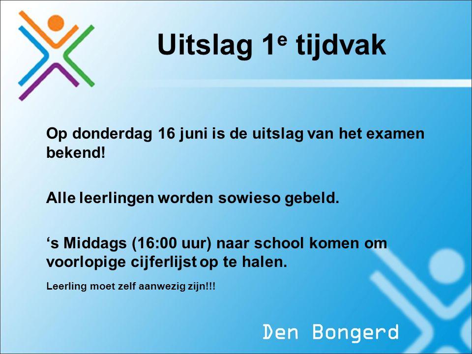 Uitslag 1e tijdvak Op donderdag 16 juni is de uitslag van het examen bekend! Alle leerlingen worden sowieso gebeld.