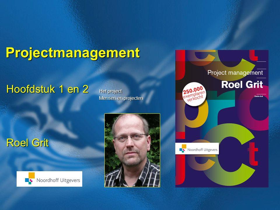 Projectmanagement Hoofdstuk 1 en 2 Het project Roel Grit