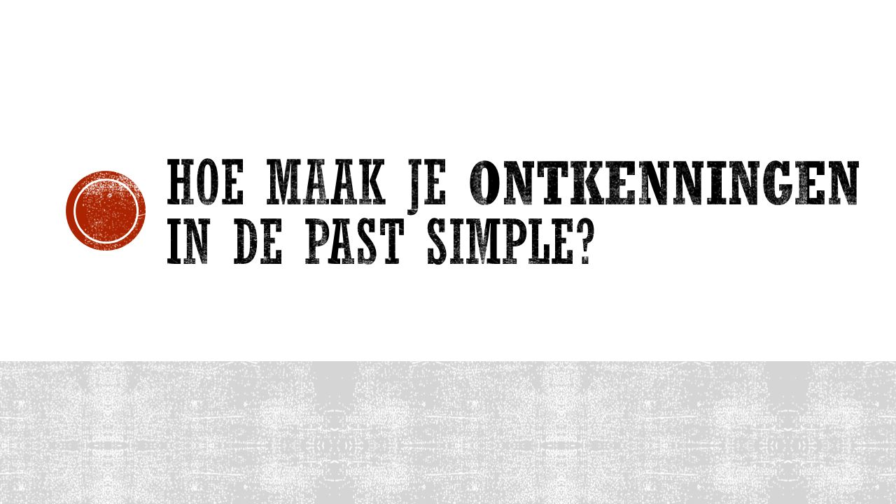 Hoe maak je Ontkenningen in de Past Simple