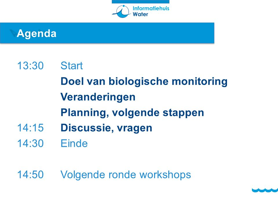 Agenda 13:30 Start. Doel van biologische monitoring. Veranderingen. Planning, volgende stappen. 14:15 Discussie, vragen.