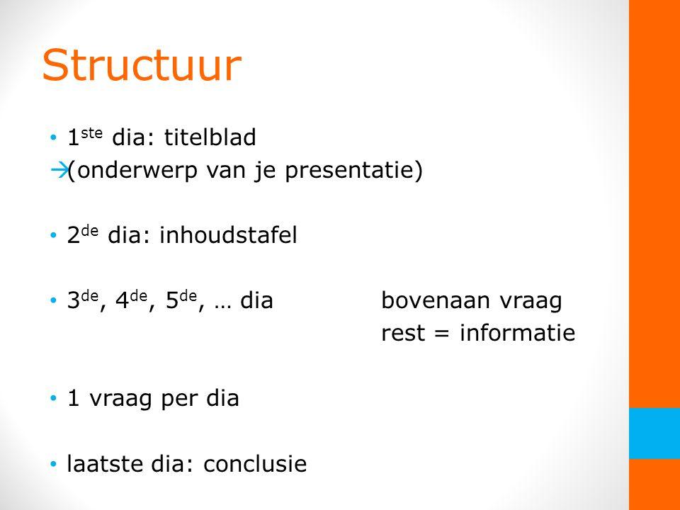 Structuur 1ste dia: titelblad (onderwerp van je presentatie)