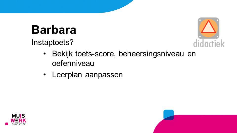 Barbara Instaptoets Bekijk toets-score, beheersingsniveau en oefenniveau Leerplan aanpassen