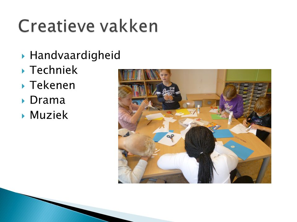 Creatieve vakken Handvaardigheid Techniek Tekenen Drama Muziek