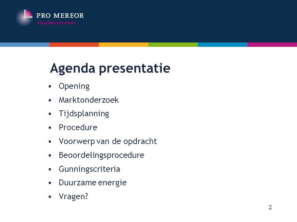 Agenda presentatie Opening Marktonderzoek Tijdsplanning Procedure