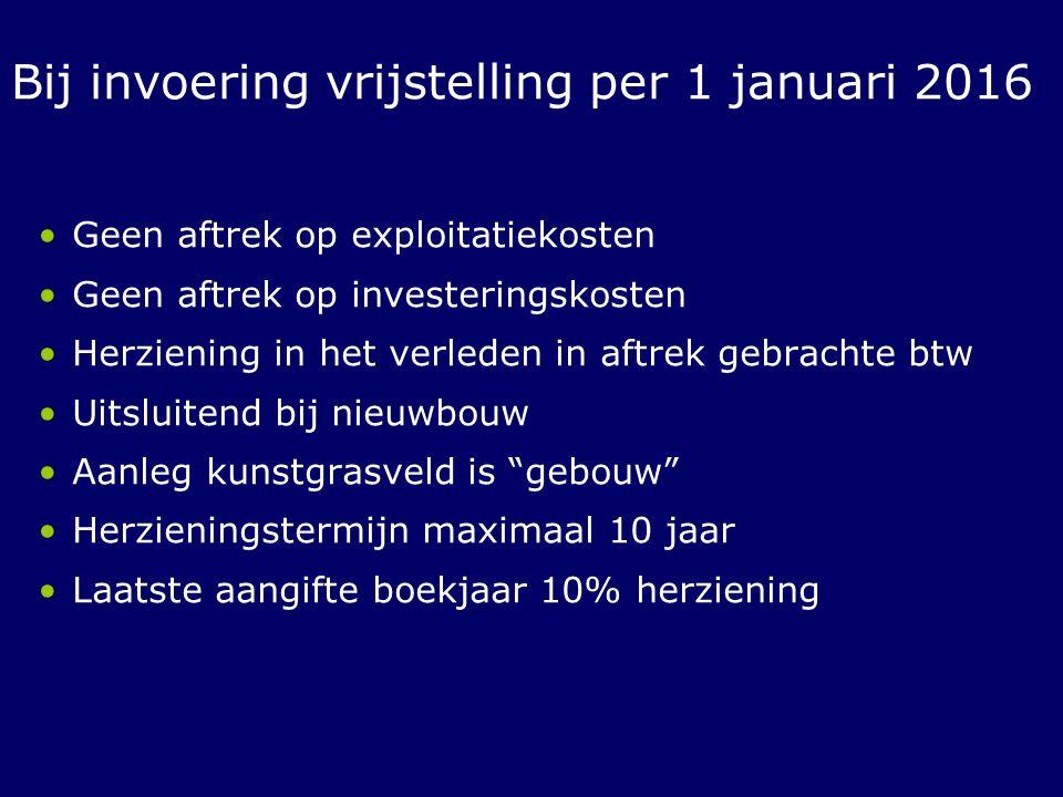 Bij invoering vrijstelling per 1 januari 2016