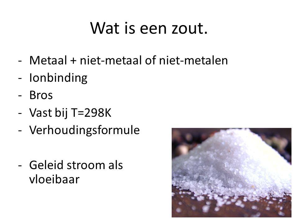 Wat is een zout. Metaal + niet-metaal of niet-metalen Ionbinding Bros