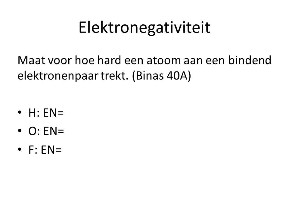 Elektronegativiteit Maat voor hoe hard een atoom aan een bindend elektronenpaar trekt. (Binas 40A) H: EN=