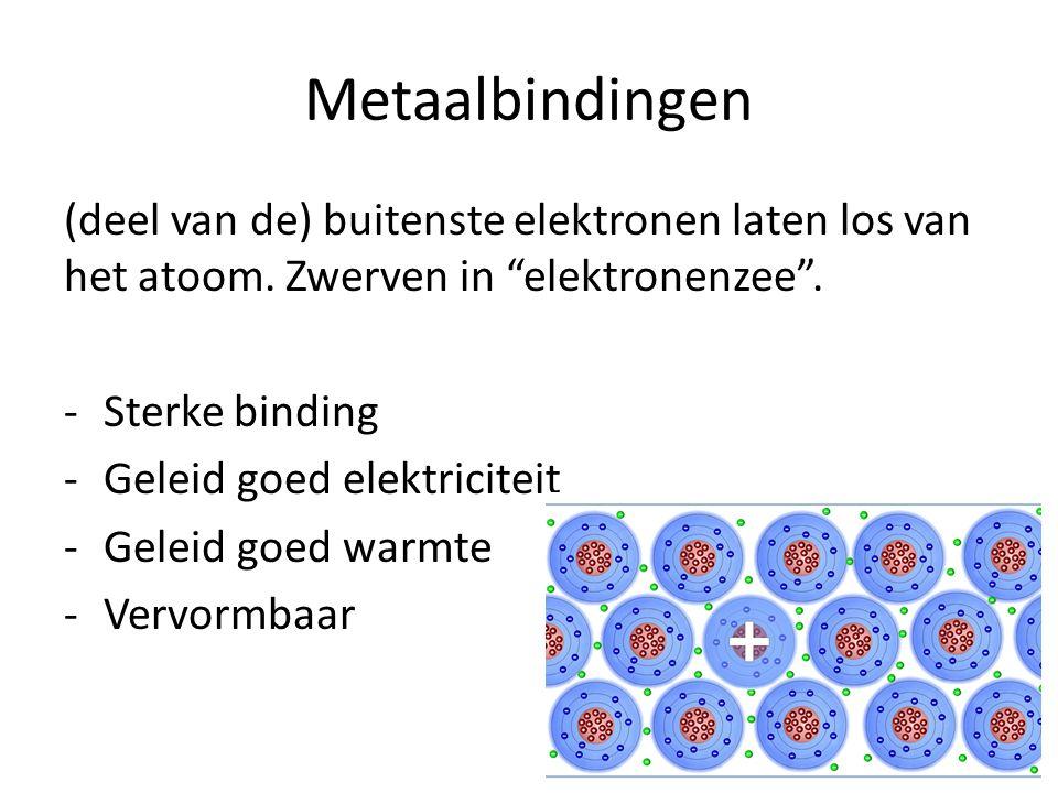 Metaalbindingen (deel van de) buitenste elektronen laten los van het atoom. Zwerven in elektronenzee .
