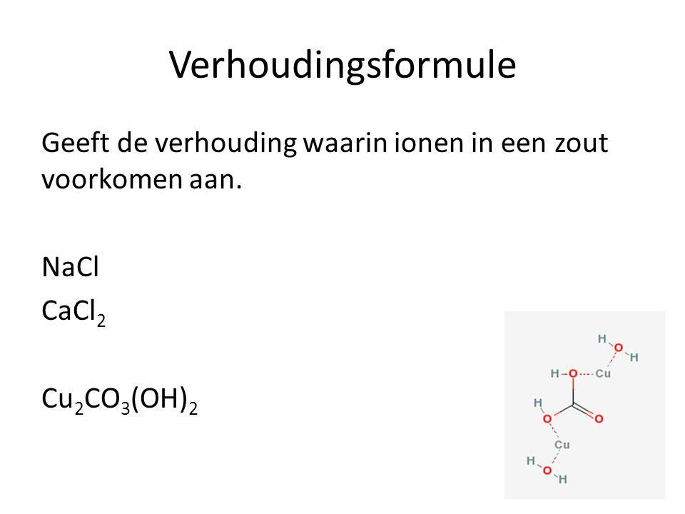 Verhoudingsformule Geeft de verhouding waarin ionen in een zout voorkomen aan.