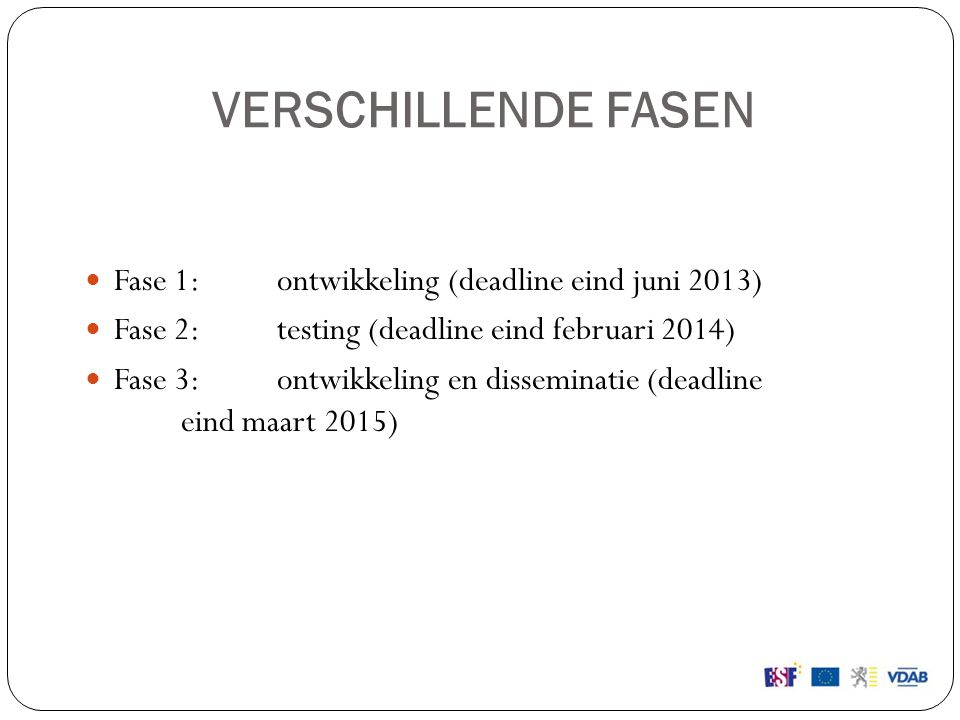 VERSCHILLENDE FASEN Fase 1: ontwikkeling (deadline eind juni 2013)