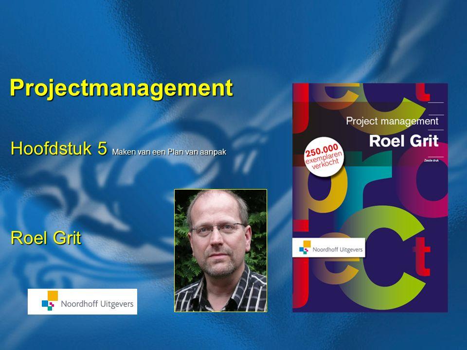 Projectmanagement Hoofdstuk 5 Maken van een Plan van aanpak Roel Grit
