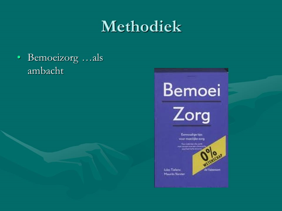 Methodiek Bemoeizorg …als ambacht
