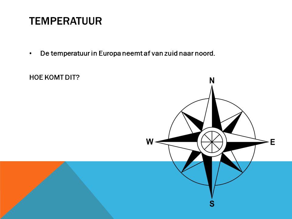 Temperatuur De temperatuur in Europa neemt af van zuid naar noord.
