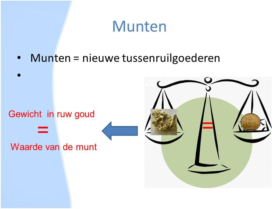 = = Munten Munten = nieuwe tussenruilgoederen Gewicht in ruw goud