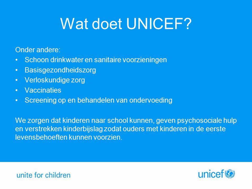 Wat doet UNICEF Onder andere: