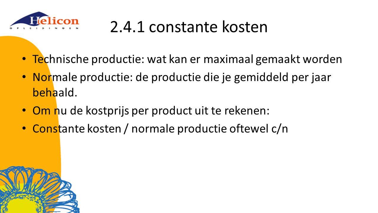 2.4.1 constante kosten Technische productie: wat kan er maximaal gemaakt worden. Normale productie: de productie die je gemiddeld per jaar behaald.