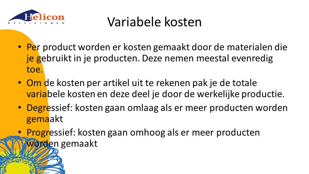 Variabele kosten Per product worden er kosten gemaakt door de materialen die je gebruikt in je producten. Deze nemen meestal evenredig toe.