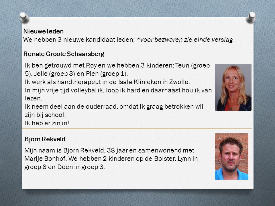 Nieuwe leden We hebben 3 nieuwe kandidaat leden: *voor bezwaren zie einde verslag. Renate Groote Schaarsberg.