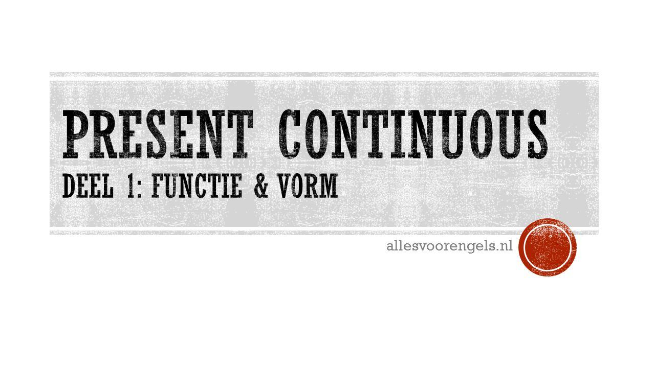 Present Continuous Deel 1: Functie & Vorm