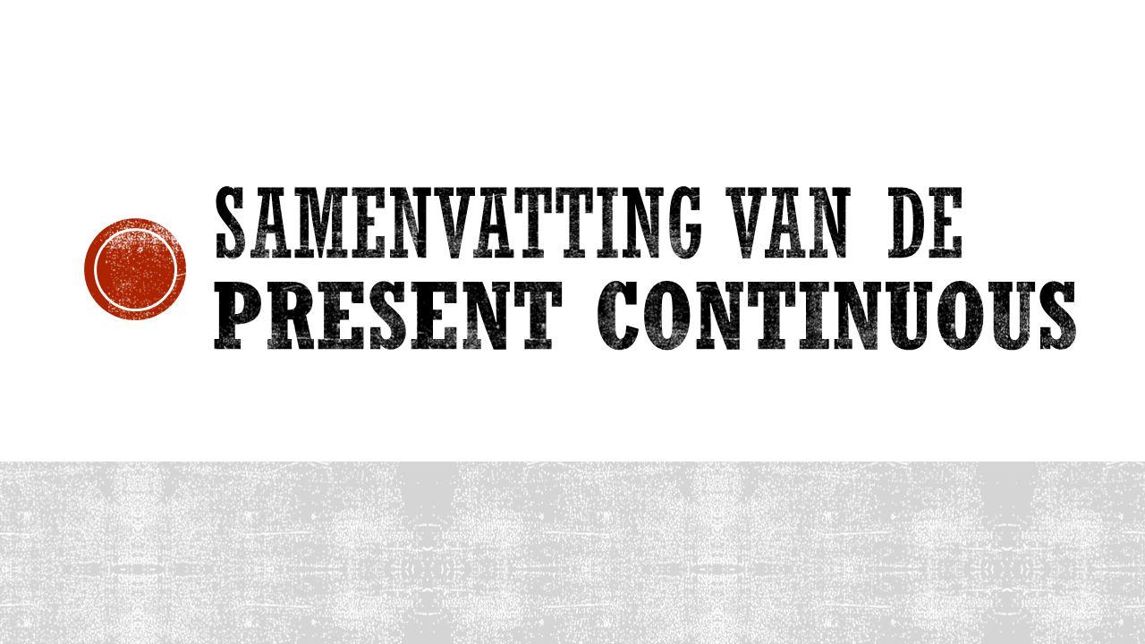 Samenvatting van de Present Continuous