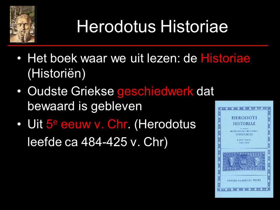Herodotus Historiae Het boek waar we uit lezen: de Historiae (Historiën) Oudste Griekse geschiedwerk dat bewaard is gebleven.