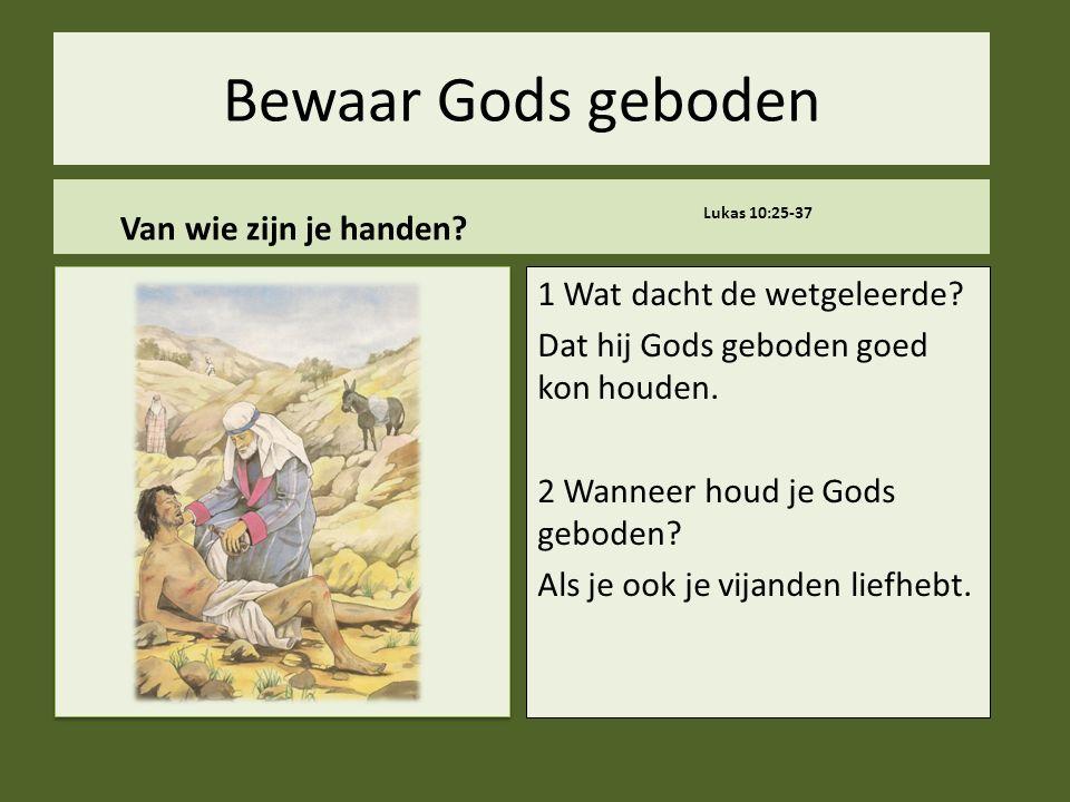 Bewaar Gods geboden Van wie zijn je handen