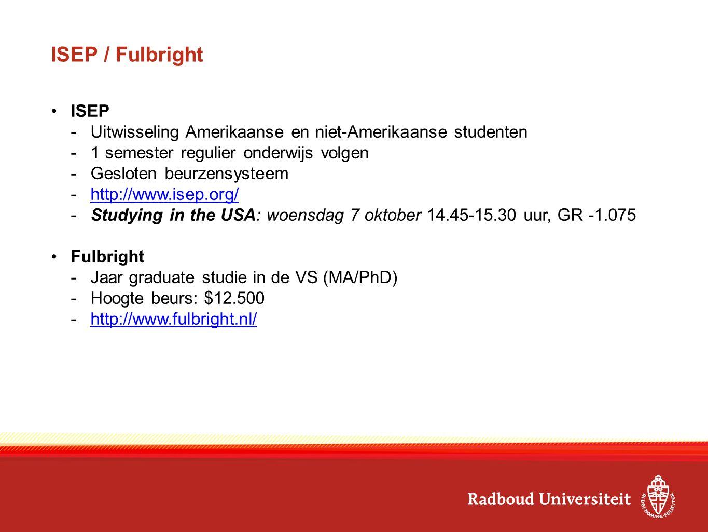 ISEP / Fulbright ISEP. Uitwisseling Amerikaanse en niet-Amerikaanse studenten. 1 semester regulier onderwijs volgen.