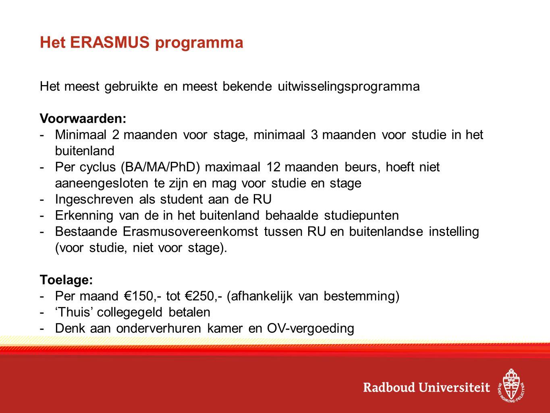 Het ERASMUS programma Het meest gebruikte en meest bekende uitwisselingsprogramma. Voorwaarden: