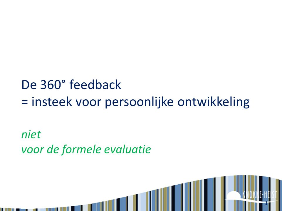 De 360° feedback = insteek voor persoonlijke ontwikkeling niet voor de formele evaluatie