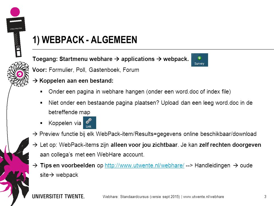 1) WEBPACK - ALGEMEEN Toegang: Startmenu webhare  applications  webpack. Voor: Formulier, Poll, Gastenboek, Forum.