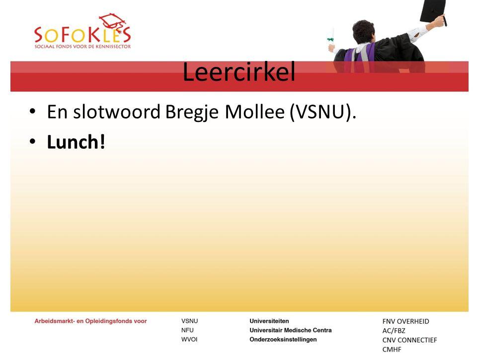 Leercirkel En slotwoord Bregje Mollee (VSNU). Lunch!