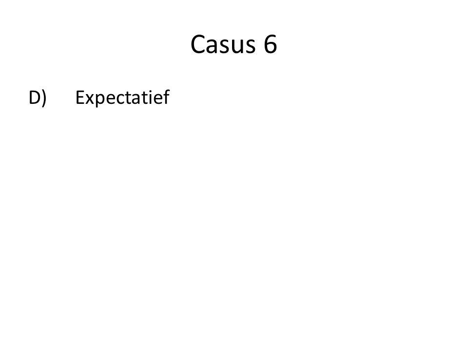 Casus 6 D) Expectatief
