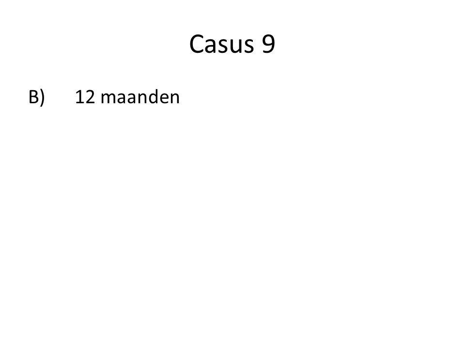 Casus 9 B) 12 maanden