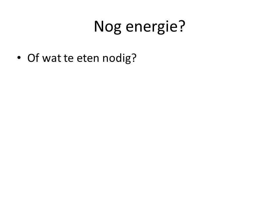 Nog energie Of wat te eten nodig