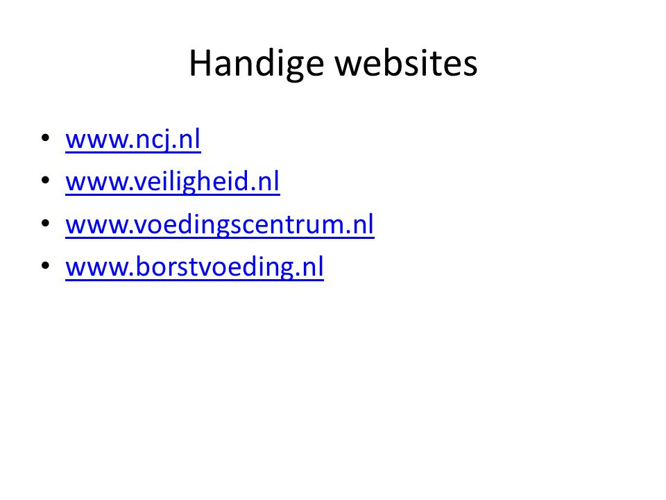 Handige websites www.ncj.nl www.veiligheid.nl www.voedingscentrum.nl